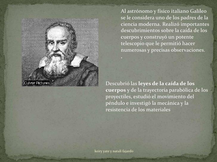 Al astrónomo y físico italiano Galileo                  se le considera uno de los padres de la                  ciencia m...