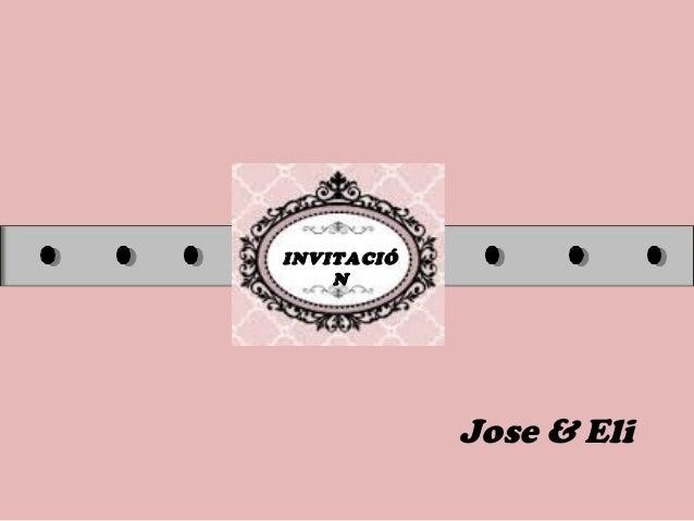 INVITACIÓ N Jose & Eli