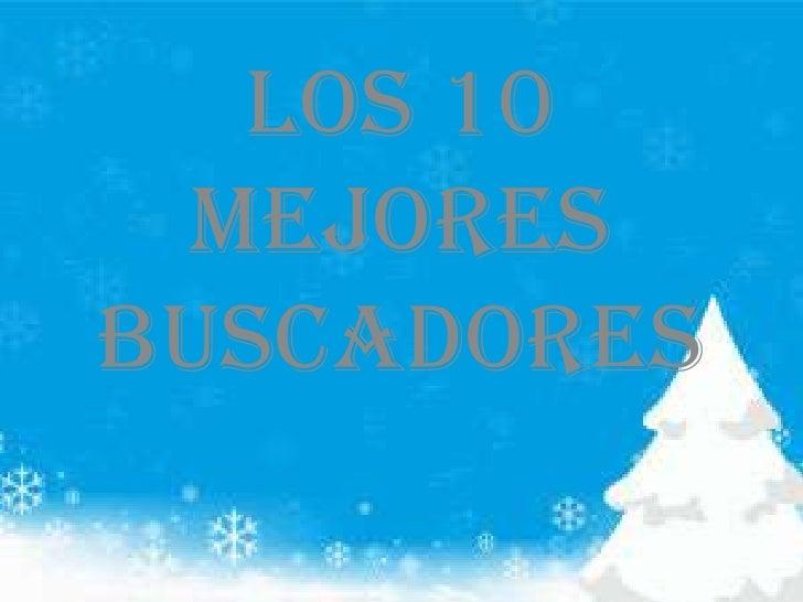 LOS 10 MEJORES BUSCADORES<br />