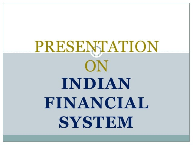 INDIAN FINANCIAL SYSTEM PRESENTATION ON