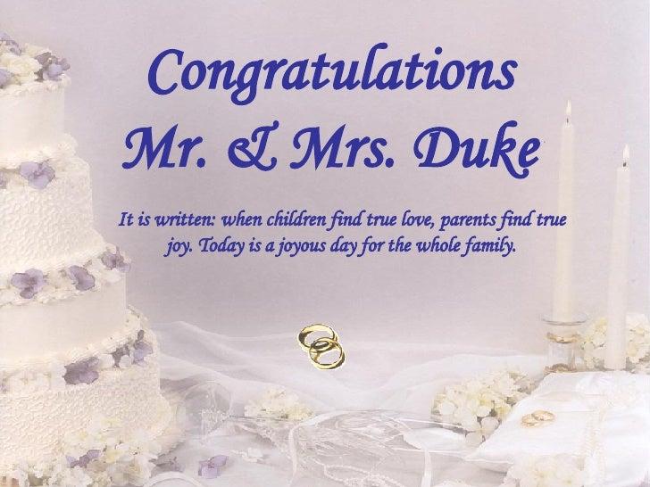 Congratulations Mr. & Mrs. Duke It is written: when children find true love, parents find true joy. Today is a joyous day ...