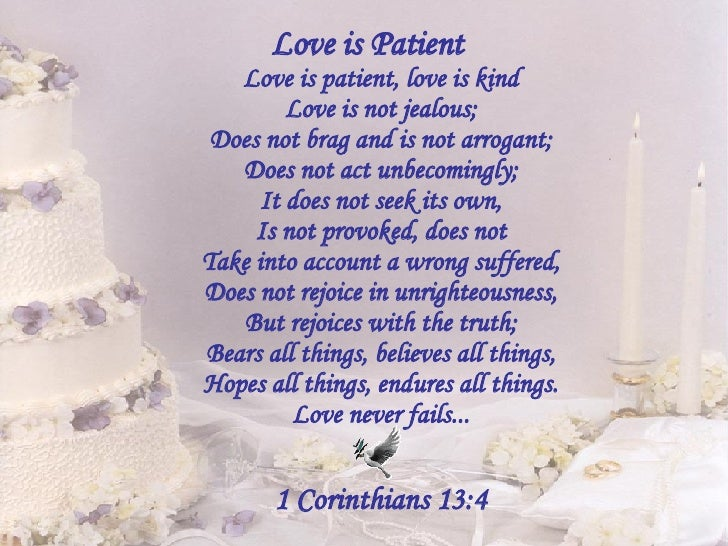<ul><li>Love is Patient Love is patient, love is kind Love is not jealous; Does not brag and is not arrogant; Does not act...