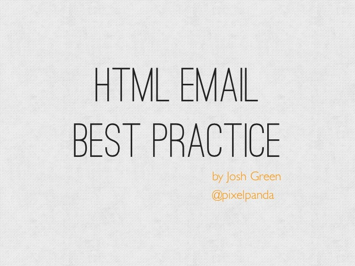 HTML EmailBest Practice        by Josh Green        @pixelpanda