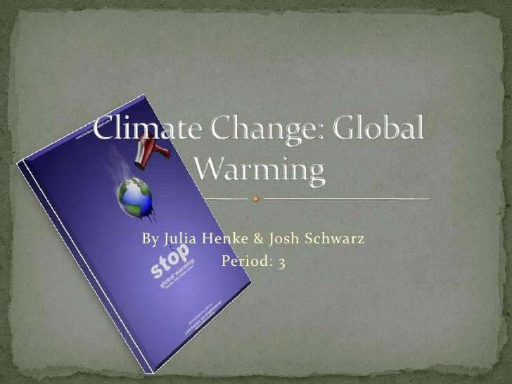 By Julia Henke & Josh Schwarz<br />Period: 3<br />Climate Change: Global Warming<br />