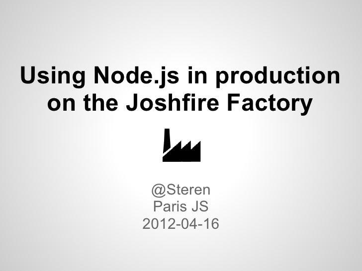 Using Node.js in production  on the Joshfire Factory           @Steren           Paris JS          2012-04-16