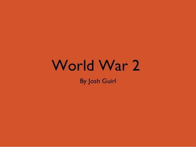 World War 2By Josh Guirl