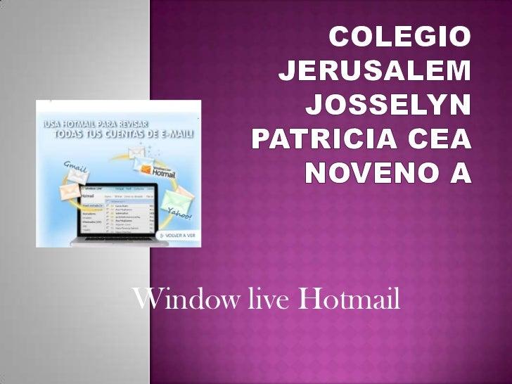 Colegio JerusalemJosselyn Patricia CeaNoveno A<br />Window live Hotmail<br />