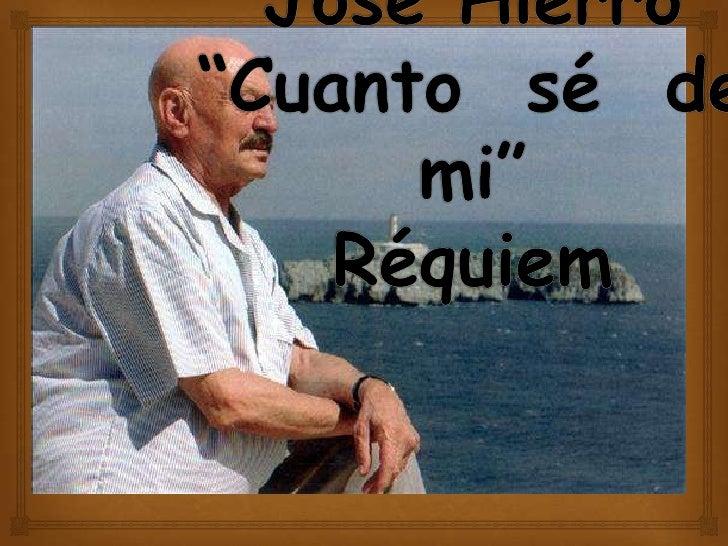 """Cuanto sé de mi """"        Réquiem""""            Es del libro de Cuanto sé de mi, y está escrito por José Hierro.Es de la g..."""