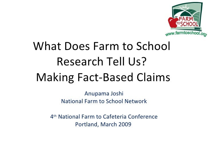 What Does Farm to School  Research Tell Us?  Making Fact-Based Claims Anupama Joshi National Farm to School Network 4 th  ...