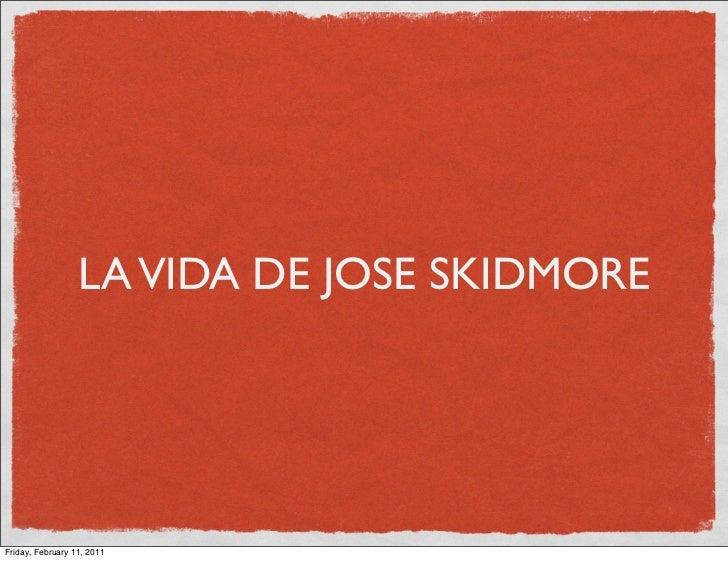 LA VIDA DE JOSE SKIDMOREFriday, February 11, 2011