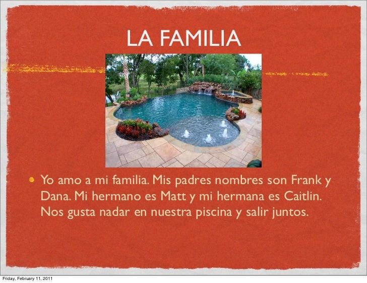 LA FAMILIA                  Yo amo a mi familia. Mis padres nombres son Frank y                  Dana. Mi hermano es Matt ...