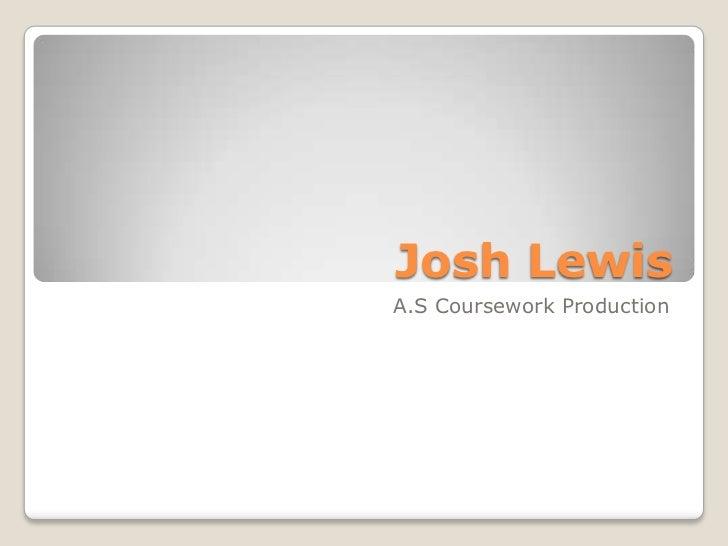 Josh Lewis<br />A.S Coursework Production<br />