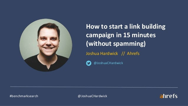 #benchmarksearch @JoshuaCHardwick How to start a link building campaign in 15 minutes (without spamming) Joshua Hardwick /...