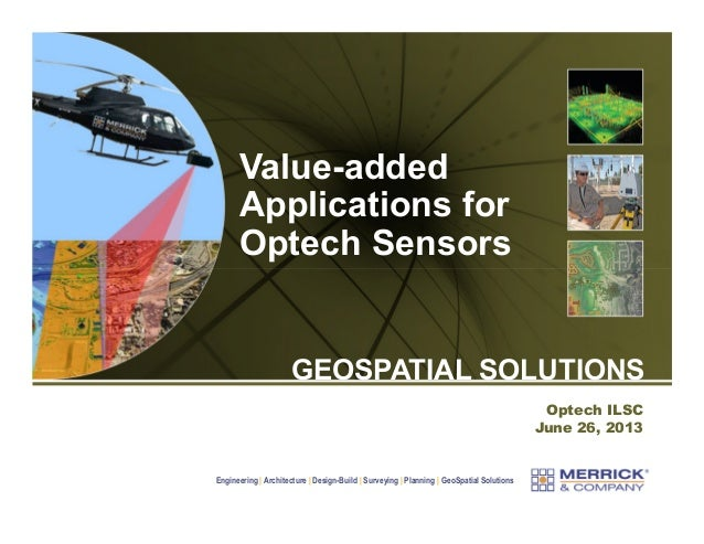 Value-added Applications for Optech Sensors  GEOSPATIAL SOLUTIONS Optech ILSC June 26, 2013  Engineering | Architecture | ...