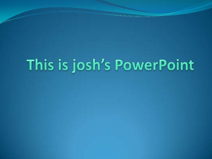 This is josh's PowerPoint <br />