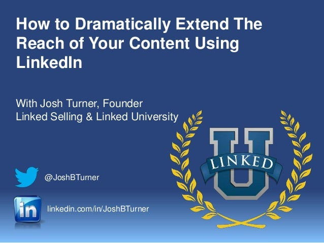 How to Dramatically Extend TheReach of Your Content UsingLinkedInWith Josh Turner, FounderLinked Selling & Linked Universi...