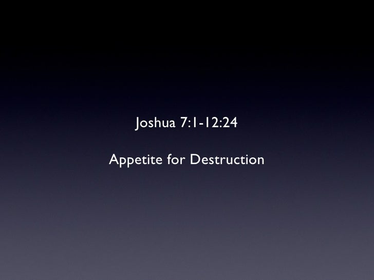 Joshua 7:1-12:24 Appetite for Destruction