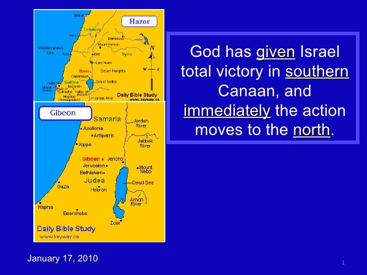 God has  given  Israel total victory in  southern  Canaan, and  immediately  the action moves to the  north . January 17, ...