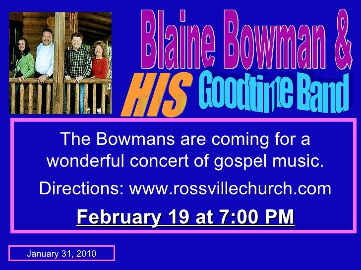 Blaine Bowman & HIS Goodtime Band The Bowmans are coming for a wonderful concert of gospel music. Directions: www.rossvill...