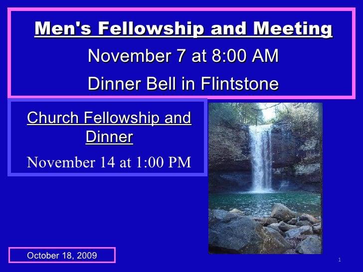 Men's Fellowship and Meeting November 7 at 8:00 AM Dinner Bell in Flintstone October 18, 2009 Church Fellowship and Dinner...