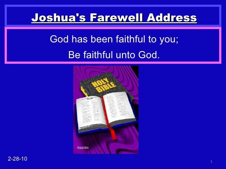 Joshua's Farewell Address God has been faithful to you; Be faithful unto God. 2-28-10