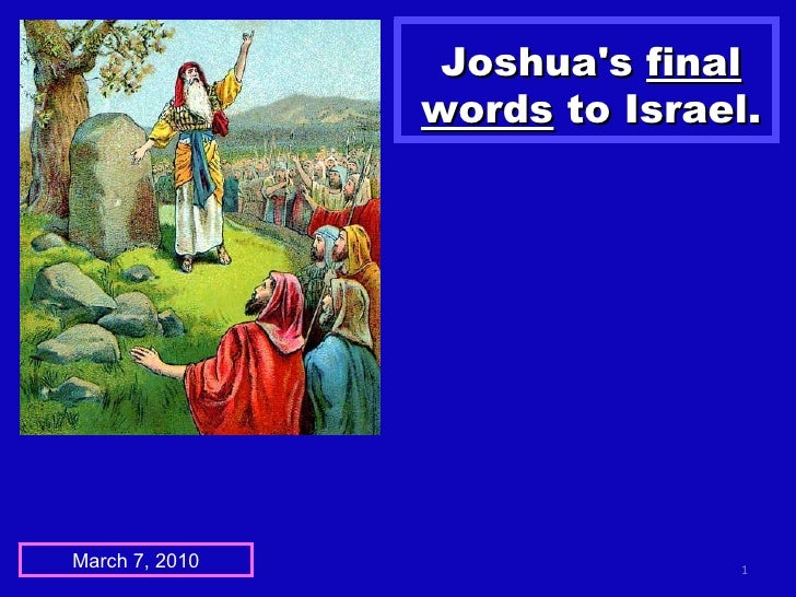 Joshua's  final words  to Israel. March 7, 2010