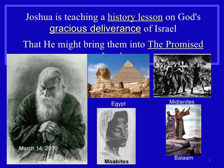 Joshua is teaching a  history lesson  on God's  gracious deliverance  of Israel That He might bring them into  The Promise...