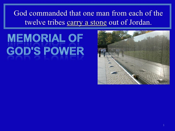 God commanded that one man from each of the twelve tribes  carry a stone  out of Jordan.