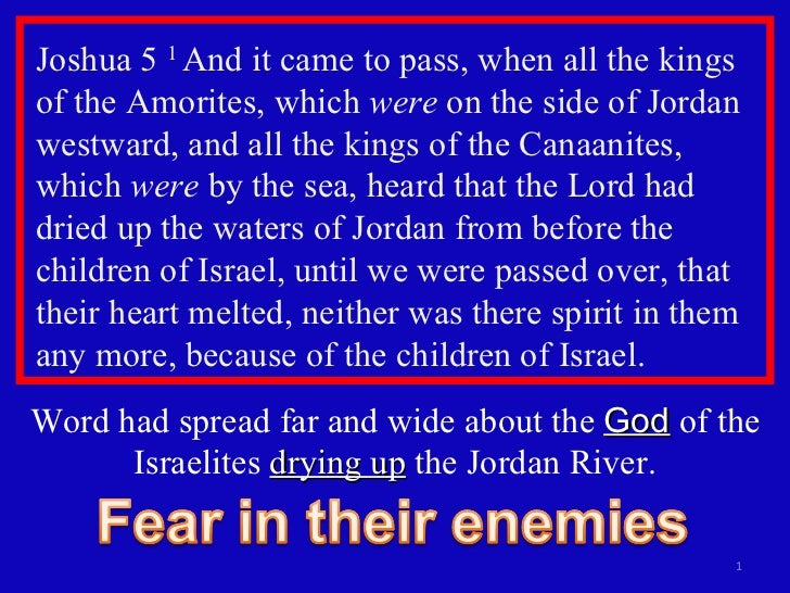 Joshua 5  1  And it came to pass, when all the kings of the Amorites, which  were  on the side of Jordan westward, and all...