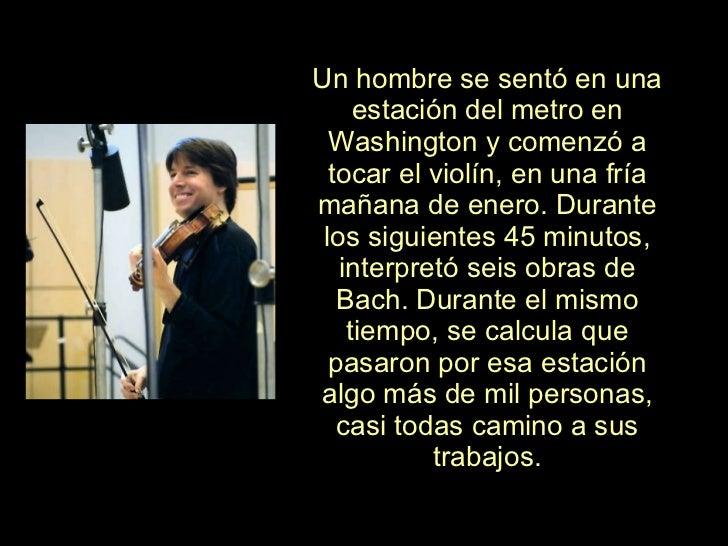 Un hombre se sentó en una estación del metro en Washington y comenzó a tocar el violín, en una fría mañana de enero. Duran...