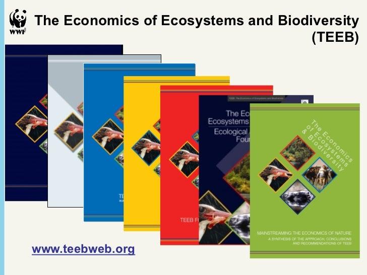The Economics of Ecosystems and Biodiversity                                     (TEEB)www.teebweb.org