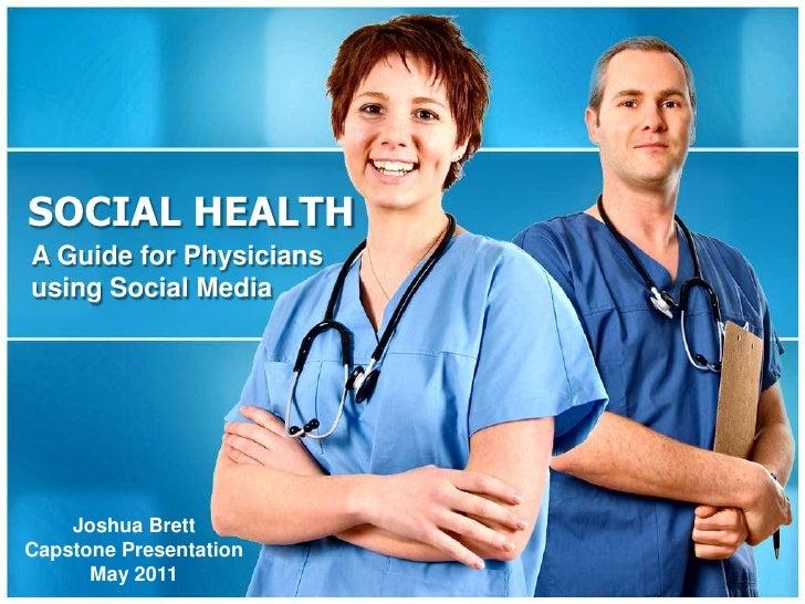 SOCIAL HEALTHA Guide for Physiciansusing Social Media    Joshua BrettCapstone Presentation      May 2011
