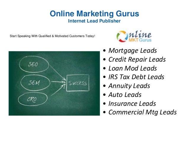 Online Marketing Gurus Internet Lead Publisher • Mortgage Leads • Credit Repair Leads • Loan Mod Leads • IRS Tax Debt Lead...