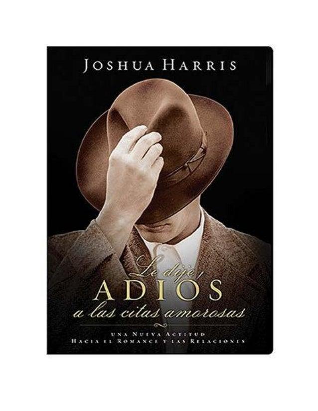 Le dije adiós a las citas amorosas 2 JOSHUA HARRIS Le dije adiós a las Citas amorosasUna nueva actitud hacia el romance y ...