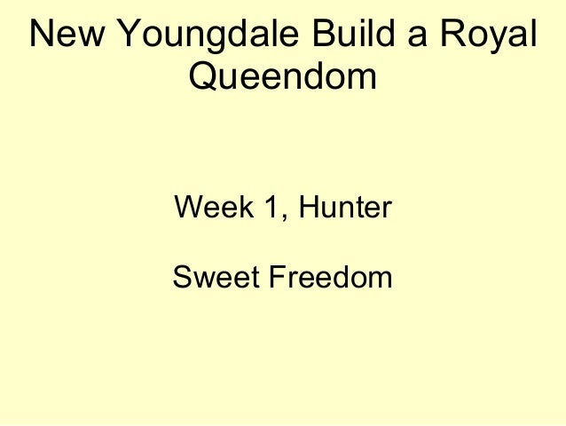 New Youngdale Build a Royal Queendom Week 1, Hunter Sweet Freedom