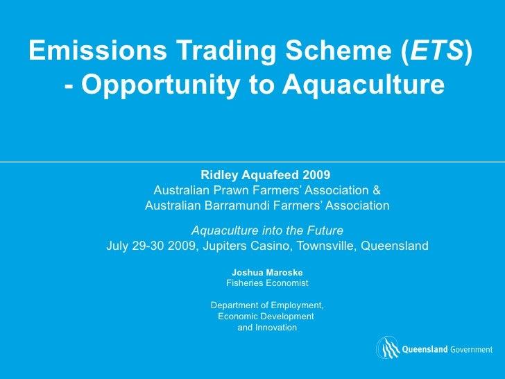 Emissions Trading Scheme ( ETS )  - Opportunity to Aquaculture Ridley Aquafeed 2009   Australian Prawn Farmers' Associatio...