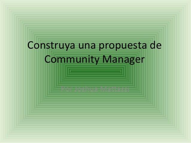 Construya una propuesta de   Community Manager      Por Joshua Mattassi