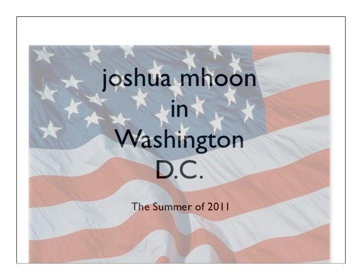 joshua mhoon      in Washington     D.C.  The Summer of 2011
