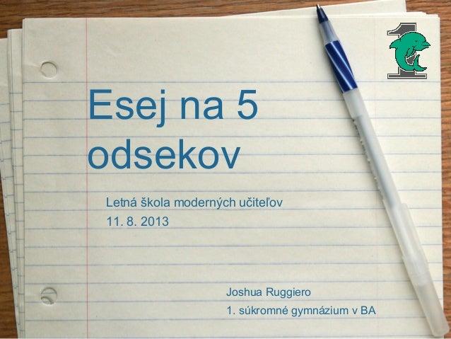 Esej na 5 odsekov 1. súkromné gymnázium v BA Letná škola moderných učiteľov Joshua Ruggiero 11. 8. 2013