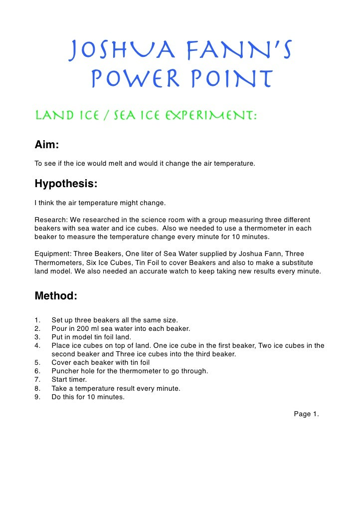 JOSHUA FANN'S            POWER POINTlAND ICE / SEA ICE EXPERIMENT:Aim:To see if the ice would melt and would it change the...