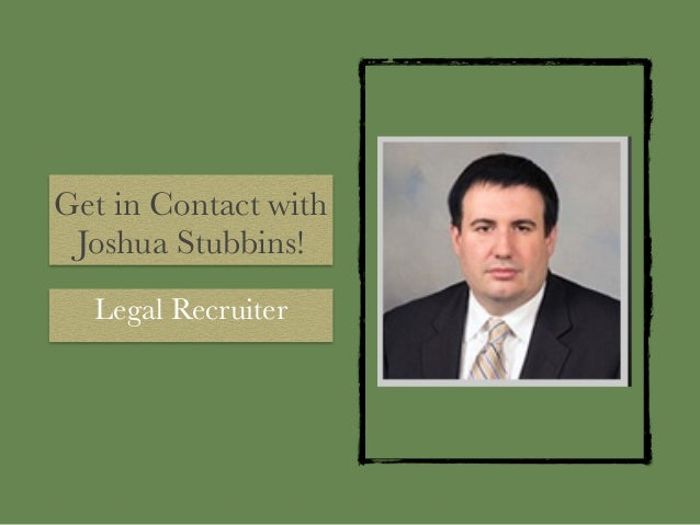 Get in Contact with Joshua Stubbins! Legal Recruiter