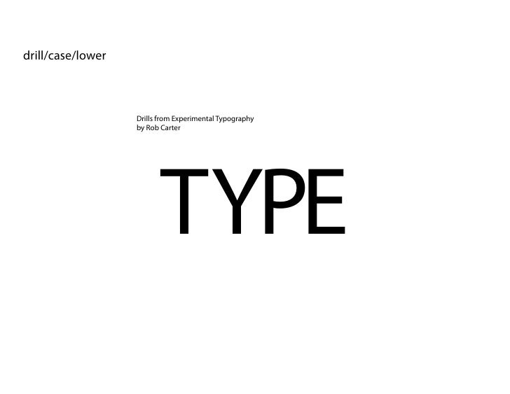 drill/case/lower                       Drills from Experimental Typography                    by Rob Carter               ...