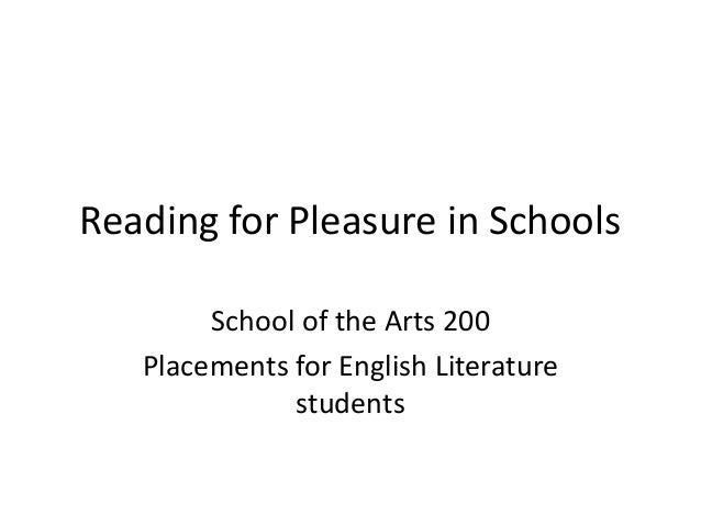 Reading for Pleasure in Schools        School of the Arts 200   Placements for English Literature              students
