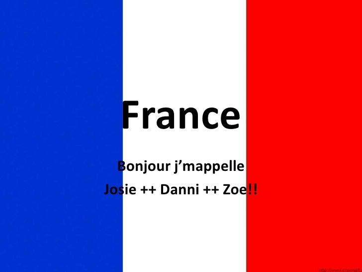 France<br />Bonjour j'mappelle <br />Josie ++ Danni ++ Zoe!!<br />