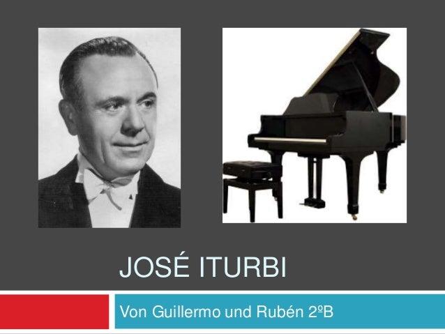 JOSÉ ITURBI Von Guillermo und Rubén 2ºB