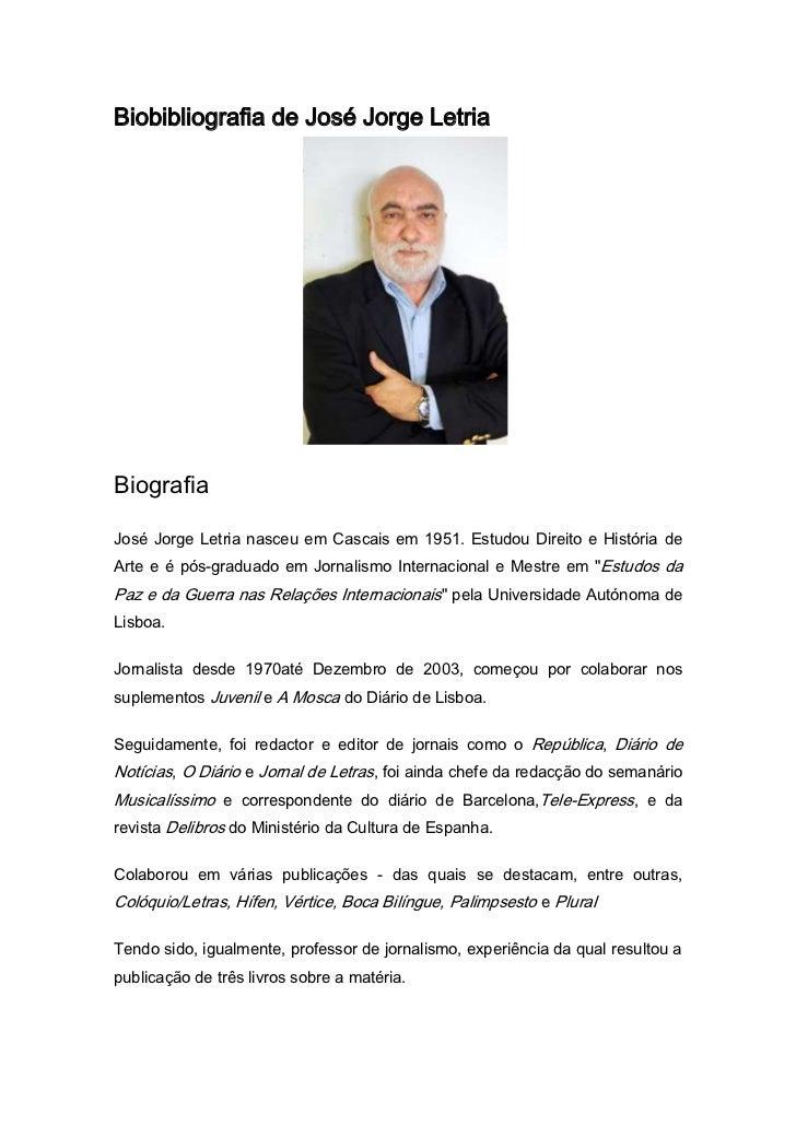 Biobibliografia de José Jorge LetriaBiografiaJosé Jorge Letria nasceu em Cascais em 1951. Estudou Direito e História deArt...