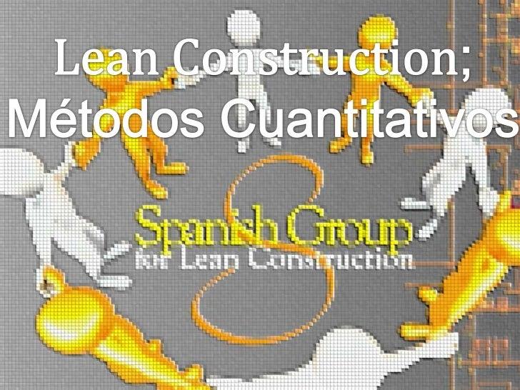 Lean Construction; Métodos Cuantitativos <br />