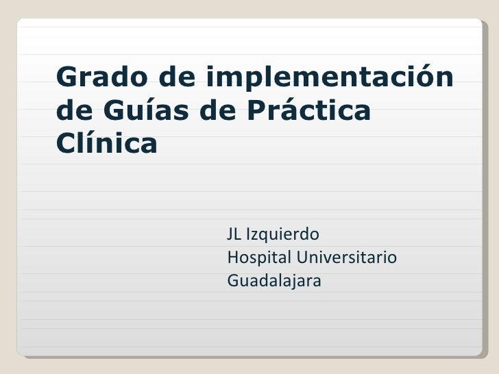 JL Izquierdo Hospital Universitario Guadalajara Grado de implementación de Guías de Práctica Clínica
