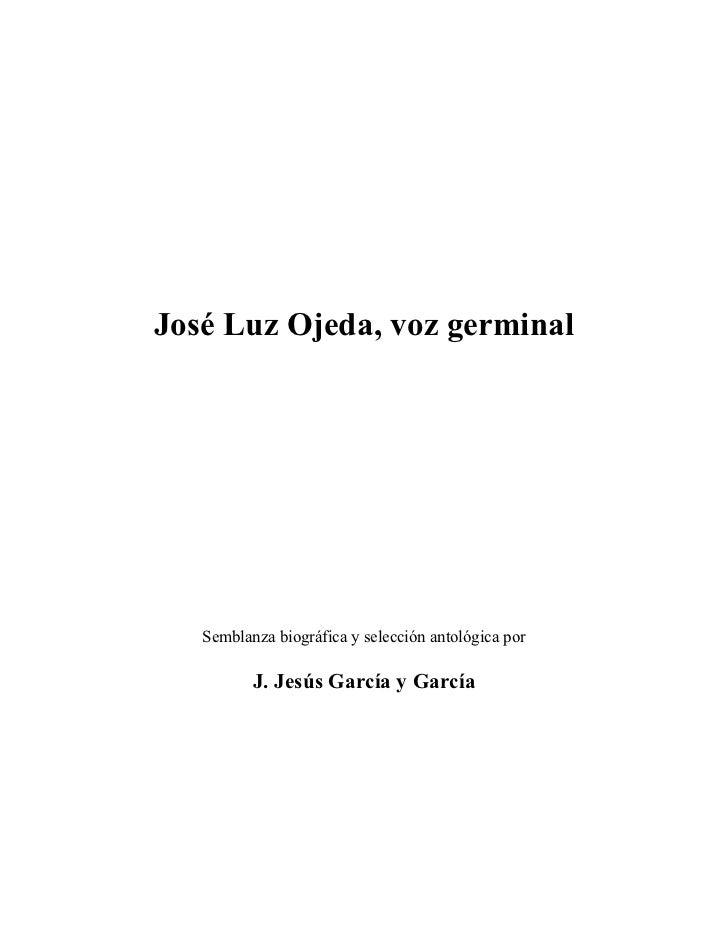 José Luz Ojeda, voz germinal   Semblanza biográfica y selección antológica por          J. Jesús García y García