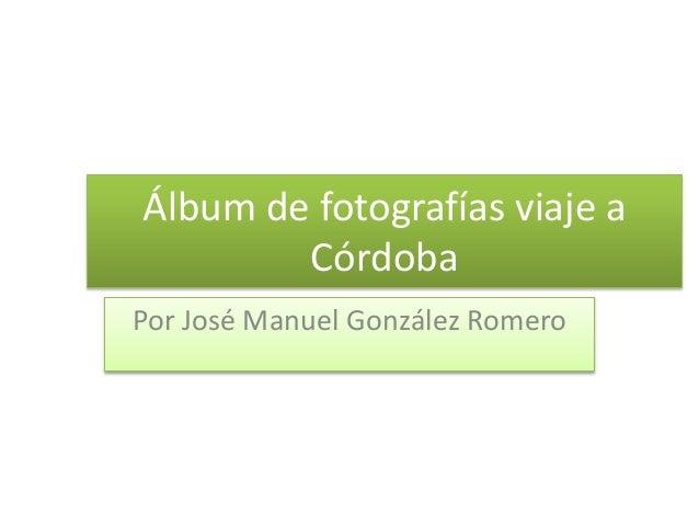 Álbum de fotografías viaje a Córdoba Por José Manuel González Romero
